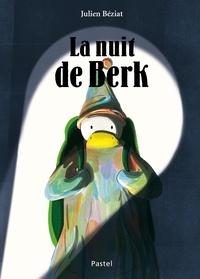 Julien Béziat - Berk  : La nuit de Berk.