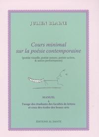 Julien Blaine - Cours minimal sur la poésie contemporaine (poésie visuelle, poésie sonore, poésie-action, & autres performances) - Manuel à l'usage des étudiants des facultés de lettres et ceux des écoles des beaux-arts.