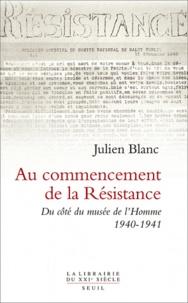 Julien Blanc - Au commencement de la Résistance - Du côté du musée de l'Homme 1940-1941.