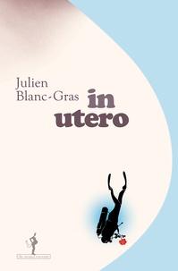 Julien Blanc-Gras - In utero.