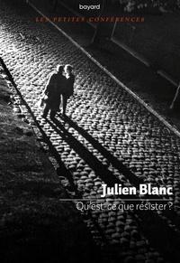 Julien Blanc - Qu'est-ce que résister ?.