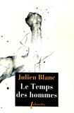 Julien Blanc - Seule, la vie... Tome 3 : Le temps des hommes.