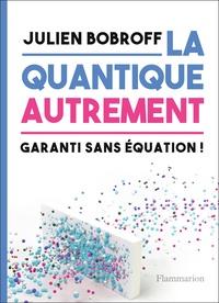 Julien Bobroff - La quantique autrement - Garanti sans équation !.