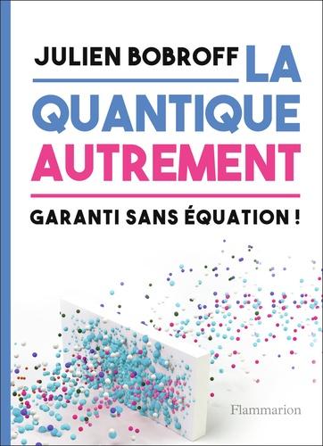 La quantique autrement. Garanti sans équation !