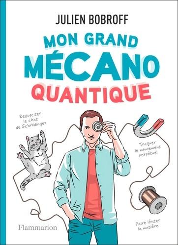 Mon grand mécano quantique - Julien Bobroff - Format ePub - 9782081473553 - 11,99 €