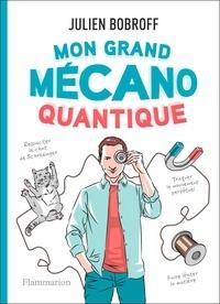 Julien Bobroff - Mon grand mécano quantique.