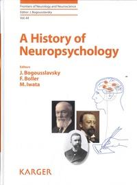 Julien Bogousslavsky et François Boller - A History of Neuropsychology.