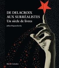 Julien Bogousslavsky - De Delacroix aux surréalistes - Un siècle de livres.