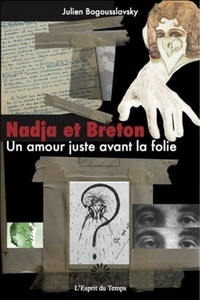Julien Bogousslavsky - Nadja et Breton - Un amour juste avant la folie.