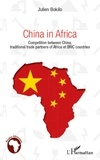 Julien Bokilo - China in Africa - Competition between China, traditional trade partners of Africa and BRIC countries.