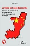 Julien Bokilo - La Chine au Congo-Brazzaville - Stratégie de l'enracinement et conséquences sur le développement en Afrique.
