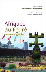 Julien Bondaz et Michèle Cros - Afriques au figuré - Images migrantes.