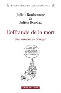 Julien Bonhomme et Julien Bondaz - L'offrande de la mort - Une rumeur au Sénégal.