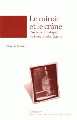 Julien Bonhomme - Le miroir et le crâne - Parcours initiatique du Bwete Misoko (Gabon).
