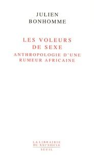 Julien Bonhomme - Les voleurs de sexe - Anthropologie d'une rumeur africaine.