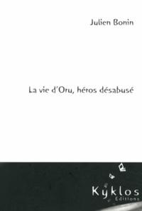 Julien Bonin - La vie d'Oru, héros désabusé Tome 1 : Le refuge du passé.