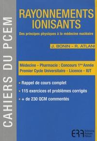 Julien Bonin et Robert Atlani - Rayonnements ionisants - Des principes physiques à la médecine nucléaire.