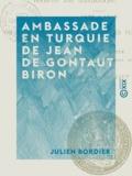 Julien Bordier - Ambassade en Turquie de Jean de Gontaut Biron - 1605 à 1610.