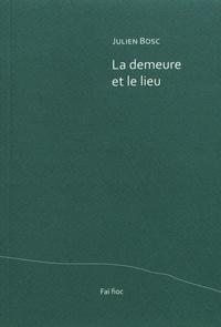 Julien Bosc - La demeure et le lieu.
