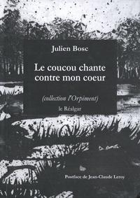 Julien Bosc - Le coucou chante contre mon coeur.