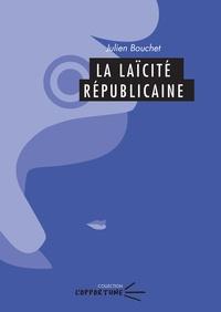Julien Bouchet - La laïcité républicaine.