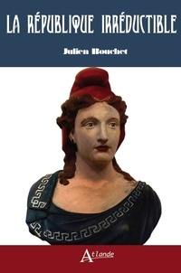 Julien Bouchet - La république irréductible.