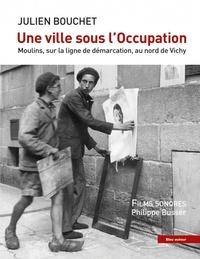 Julien Bouchet et Philippe Busser - Une ville sous l'Occupation - Moulins, sur la ligne de démarcation, au nord de Vichy. 1 Clé Usb
