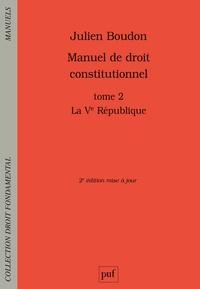 Manuel de droit constitutionnel- Tome 2, La Ve République - Julien Boudon |
