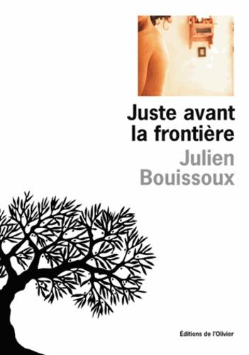 Julien Bouissoux - Juste avant la frontière.
