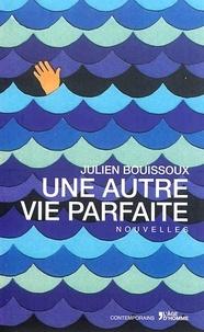 Julien Bouissoux - Une autre vie parfaite.