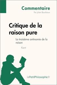 Julien Bourbiaux et  Lepetitphilosophe - Critique de la raison pure de Kant - La troisième antinomie de la raison (Commentaire) - Comprendre la philosophie avec lePetitPhilosophe.fr.