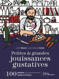 Petites & grandes jouissances gustatives- 100 pépites de la gastronomie made in France - Julien Bouré |