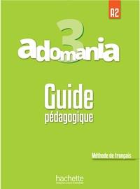 Julien Boureau et Sylvie Léger - Adomania 3 A2 - Guide pédagogique.