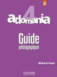 Julien Boureau et Céline Himber - Adomania 4 B1 - Guide pédagogique.