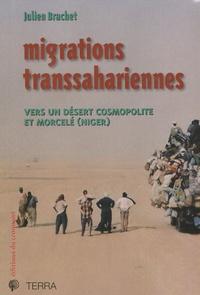 Julien Brachet - Migrations transsahariennes - Vers un désert cosmopolite et morcelé (Niger).