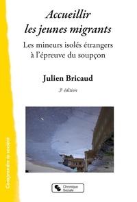 Julien Bricaud - Accueillier les jeunes migrants - Les mineurs isolés étrangers à l'épreuve du soupçon.
