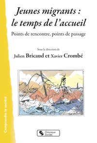 Julien Bricaud et Xavier Crombé - Jeunes migrants : le temps de l'accueil - Points de rencontre, points de passage.