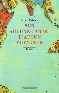 Julien Cabocel - Sur aucune carte, d'aucun voyageur.