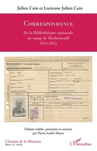 Julien Cain et Lucienne Julien Cain - Correspondance - De la Bibliothèque nationale au camp de Buchenwald (1941-1945).