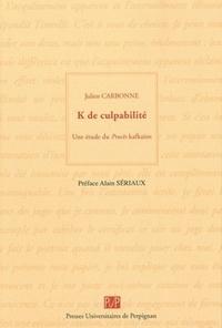 Julien Carbonne - K de culpabilité - Une étude du procès kafkaïen.