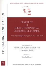 Julien Cazala et Yannick Lécuyer - Sexualité et droit international des droits de l'homme - Actes du colloque d'Angers 26 et 27 mai 2016.