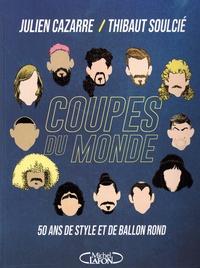 Julien Cazarre et Thibaut Soulcié - Coupes du monde - 50 ans de style et de ballon rond.