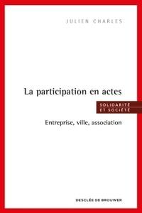 Julien Charles - La participation en actes - Entreprise, ville, association.
