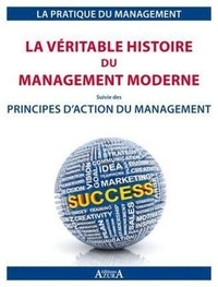 Julien Charlier - La véritable histoire du management moderne - Suivi de Principes d'actions du management.