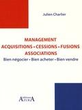 Julien Charlier - Management : acquisitions, cessions, fusions, associations - Bien négocier, bien acheter, bien vendre.