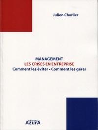 Julien Charlier - Management : les crises en entreprise - Comment les éviter, comment les gérer.