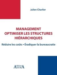 Julien Charlier - Management : optimiser les structures hiérarchiques - Réduire les coûts, éradiquer la bureaucratie.