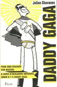 Julien Chavanes - Daddy gaga - Pour bien éduquer son rejeton, il existe d'excellentes méthodes. Sinon il y a Daddy Gaga.