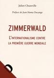 Julien Chuzeville - Zimmerwald - L'internationalisme contre la Première Guerre mondiale.