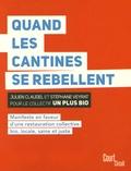 Julien Claudel et Stéphane Veyrat - Quand les cantines se rebellent - Manifeste en faveur d'une restauration collective bio, locale, saineet juste.